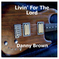Danny Brown - Livin' for the Lord