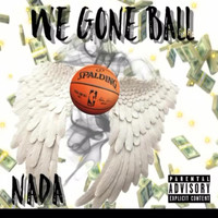 Nada - We Gone Ball (Explicit)