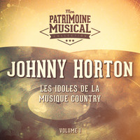 Johnny Horton - Les Idoles De La Musique Country: Johnny Horton, Vol. 1