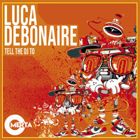 Luca Debonaire - Tell the DJ To