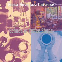 Bossa Nova Jazz Universe - Echoes of Coffee Shops