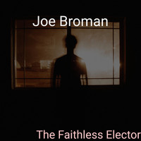 Joe Broman / - The Faithless Elector