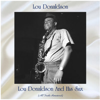 Lou Donaldson - Lou Donaldson And His Sax (All Tracks Remastered)