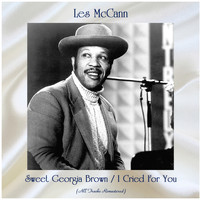 Les McCann - Sweet Georgia Brown / I Cried For You (All Tracks Remastered)