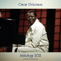 Oscar Peterson - Anthology 2021 (All Tracks Remastered)
