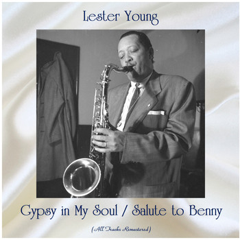 Lester Young - Gypsy in My Soul / Salute to Benny (All Tracks Remastered)