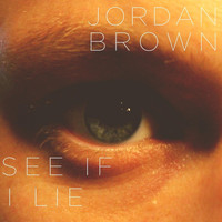 Jordan Brown - See If I Lie