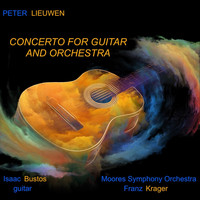 Moores Symphony Orchestra, Franz Krager & Isaac Bustos - Peter Lieuwen: Concerto for Guitar and Orchestra