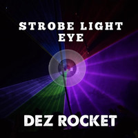 Dez Rocket - Strobe Light Eye