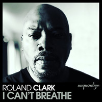Roland Clark - I Can't Breathe