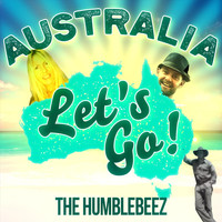 The Humblebeez - Australia Let's Go!