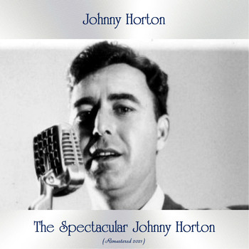 Johnny Horton - The Spectacular Johnny Horton (Remastered 2021)