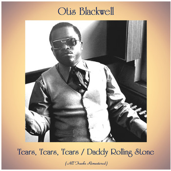 Otis Blackwell - Tears, Tears, Tears / Daddy Rolling Stone (All Tracks Remastered)