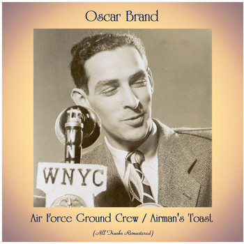 Oscar Brand - Air Force Ground Crew / Airman's Toast (All Tracks Remastered)