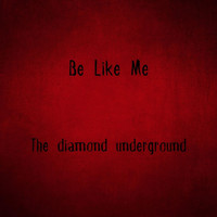 The Diamond Underground - Be Like Me