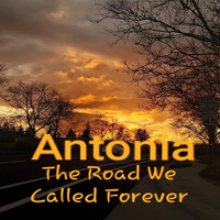 Antonia - The Road We Called Forever
