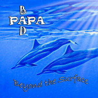 Bad Papa - Beyond the Surface