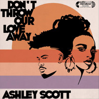 Ashley Scott - Don't Throw Our Love Away