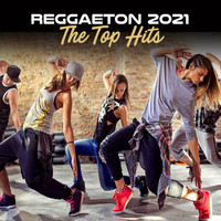 Various Artists - Reggaeton 2021 - The Top Hits (Explicit)