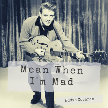 Eddie Cochran - Mean When I'm Mad