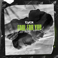 tyDi - Fool for You (Low Blow Remix)