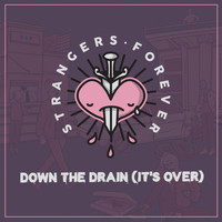 Strangers Forever - Down the Drain (It's Over)