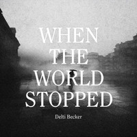 Delti Becker - When the World Stopped