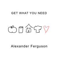 Alexander Ferguson - Get What You Need