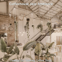 Coffeehouse Jazz Ambience - Feelings for Relaxing Coffee Shops