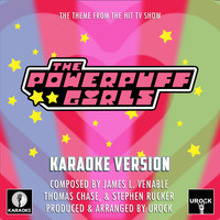"Urock Karaoke - The Powerpuff Girls Main Theme (From ""The Powerpuff Girls"") (Karaoke Version)"