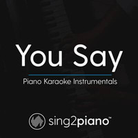 Sing2Piano - You Say (Piano Karaoke Version)