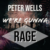 Peter Wells - We're Gunna Rage