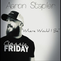 Aaron Stapler - Where Would I Be