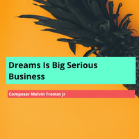 Composer Melvin Fromm Jr - Dreams Is Big Serious Business