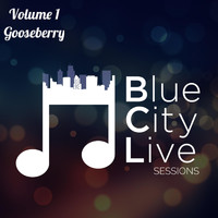 Gooseberry - Blue City Live Sessions, Vol. 1