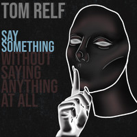 Tom Relf - Say Something (Without Saying Anything at All)