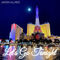 Jaxon Allred - Let's Go Tonight