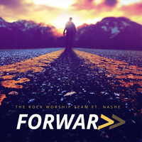 The Rock Worship Team - Forward (feat. Nashe)