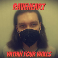 Raveheart - Within Four Walls