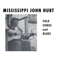 Mississippi John Hurt - Folk Songs and Blues