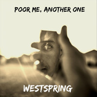 Westspring - Poor Me, Another One