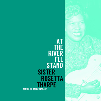 Sister Rosetta Tharpe - At The River I'll Stand (Live 1970)