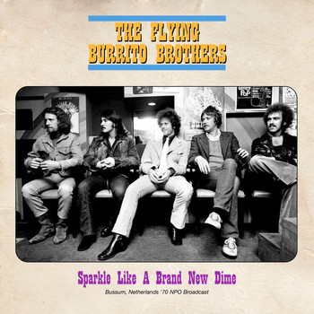 The Flying Burrito Brothers - Sparkle Like A Brand New Dime (Live 1970)