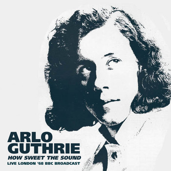 Arlo Guthrie - How Sweet The Sound (Live 1968)