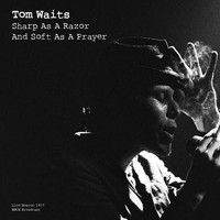 Tom Waits - Sharp As A Razor And Soft As A Prayer (Live 1977)