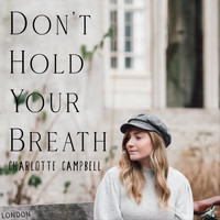Charlotte Campbell - Don't Hold Your Breath
