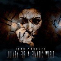 Juan Sánchez - Lullaby for a Frantic World