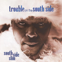 South Side Slim - Trouble on the South Side