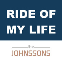 The Johnssons - Ride Of My Life