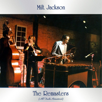 Milt Jackson - The Remasters (All Tracks Remastered)